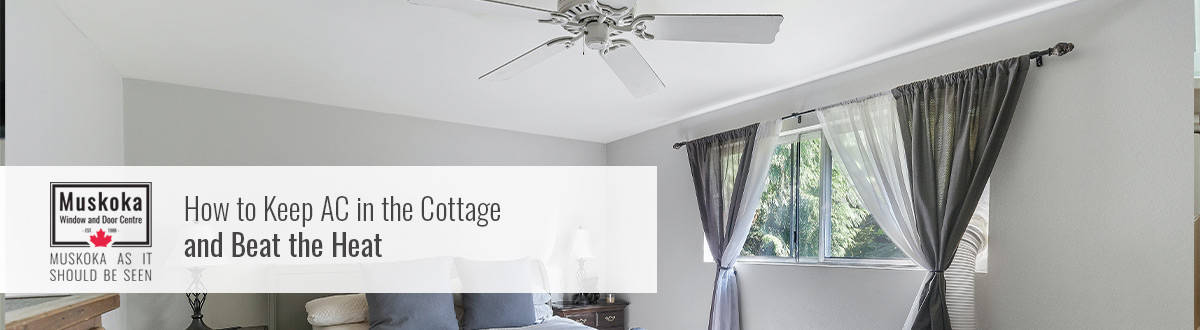 How to Keep AC in the Cottage and Beat the Heat.